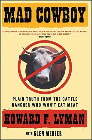 Mad Cowboy: Plain Truth from the Cattle Rancher Who Won't Eat Meat: Howard F. Lyman, Glen Merzer: 9780684854465: Books