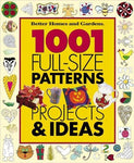 1001 Full-Size Patterns, Projects & Ideas (Better Homes & Gardens): Better Homes and Gardens: 9780696216244: Books