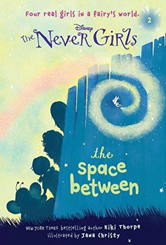 Never Girls #2: The Space Between (Disney: The Never Girls) (9780736427951): Kiki Thorpe, Jana Christy: Books