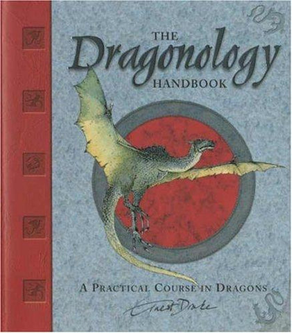 The Dragonology Handbook: A Practical Course in Dragons (Ologies): Dr. Ernest Drake, Dugald A. Steer, Various: 9780763628147: Books