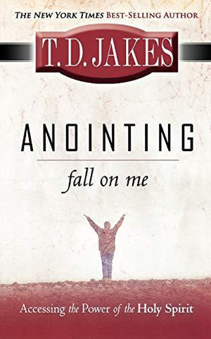 Anointing Fall On Me: Accessing the Power of the Holy Spirit: T. D. Jakes, Don Nori Sr.: 9780768426410: Books