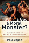 Is God a Moral Monster?: Making Sense of the Old Testament God: Paul Copan: 9780801072758: Books
