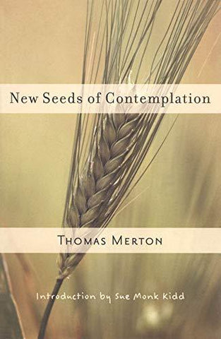 New Seeds of Contemplation: Thomas Merton, Sue Monk Kidd: 9780811217248: Books