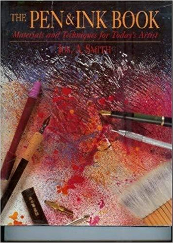 The Pen & Ink Book: Materials and Techniques for Today's Artist: Joseph A. Smith: 9780823039852: Books