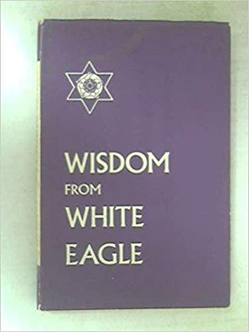Wisdom From White Eagle (9780854870042): White Eagle: Books