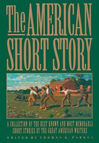 The American Short Story: A Collection of the Best Known and Most Memorable Stories by the Great American Authors: Thomas K. Parkes: 9780883658734: Books