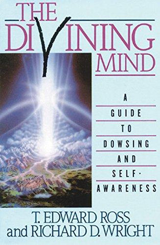 The Divining Mind: A Guide to Dowsing and Self-Awareness: T. E. Ross, Richard D. Wright: 9780892812639: Books