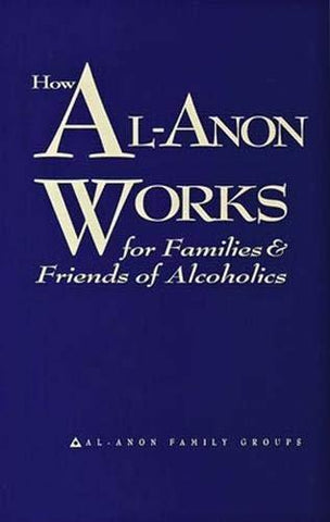 How Al-Anon Works for Families & Friends of Alcoholics by Al-Anon Family Groups (2008) Paperback: Al-Anon Family Groups: 9780981501789: Books