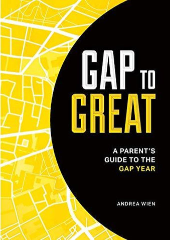 Gap to Great: A Parent's Guide to the Gap Year: Andrea Wien: 9780994412904: Books