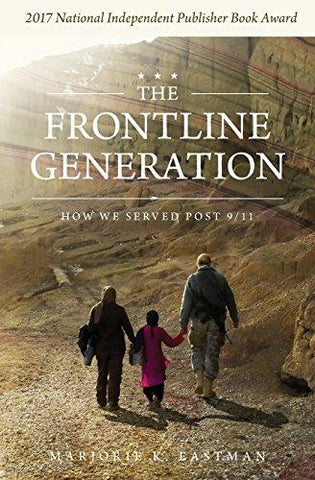 The Frontline Generation: How We Served Post 9/11 (9780997761566): Marjorie K Eastman: Books