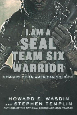 I Am a SEAL Team Six Warrior: Memoirs of an American Soldier (9781250016430): Howard E. Wasdin, Stephen Templin: Books