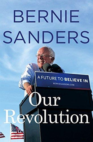 Our Revolution: A Future to Believe In: Bernie Sanders: 9781250132925: Books