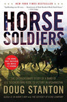 Horse Soldiers: The Extraordinary Story of a Band of US Soldiers Who Rode to Victory in Afghanistan: Doug Stanton: 9781416580522: Books