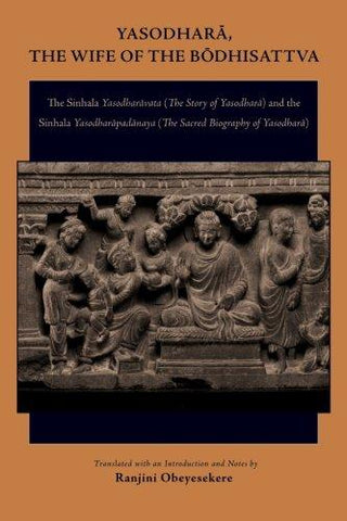 Yasodhara, the Wife of the Bodhisattva: The Sinhala Yasodharavata (The Story of Yasodhara) and the Sinhala Yasodharapadanaya (The Sacred Biography of Yasodhara) (9781438428284): Ranjini Obeyesekere: Books
