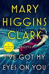 I've Got My Eyes on You: Mary Higgins Clark: 9781501171680: Books