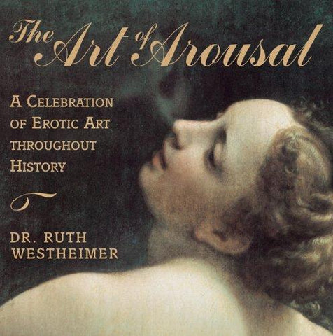 The Art of Arousal: A Celebration of Erotic Art throughout History: Dr. Ruth Westheimer: 9781568331676: Books