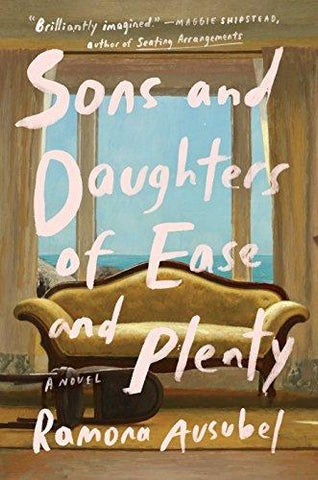 Sons and Daughters of Ease and Plenty: A Novel: Ramona Ausubel: 9781594634888: Books