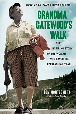 Grandma Gatewood's Walk: The Inspiring Story of the Woman Who Saved the Appalachian Trail: Ben Montgomery: 9781613734995: Books