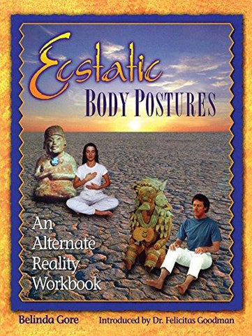 Ecstatic Body Postures: An Alternate Reality Workbook: Belinda Gore: 9781879181229: Books