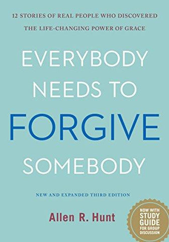 Everybody Needs to Forgive Somebody: 12 Stories of Real People Who Discovered the Life-Changing Power of Grace (New and Expanded Third Edition): Allen Hunt: 9781942611837: Books