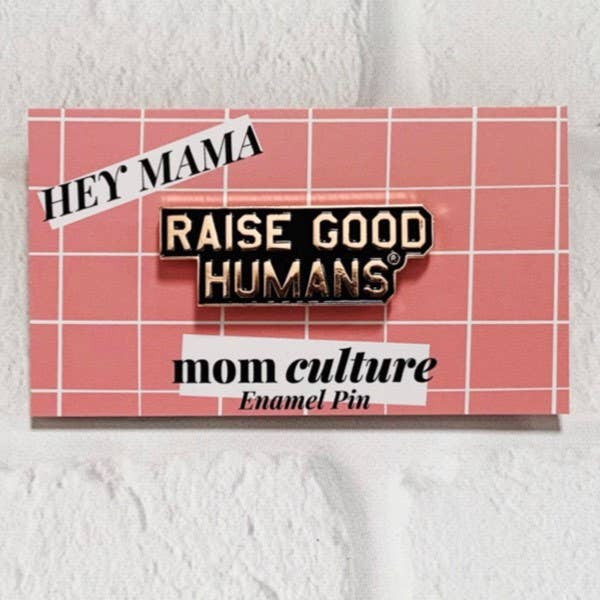"""Raise Good Humans"" Enamel Pin"