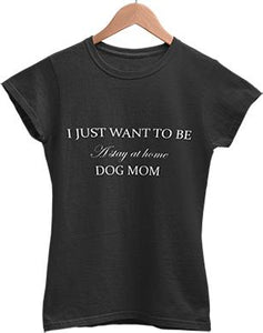 I Just Want to be a Stay at Home Dog Mom Women T-shirt - for the humans - SmarchPawz#