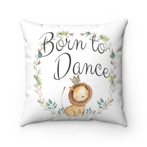 Spun Polyester Square Pillow - Born To Dance