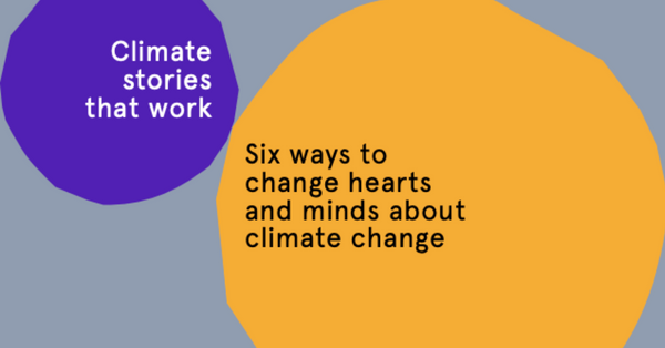 Six ways to change hearts and minds about climate change
