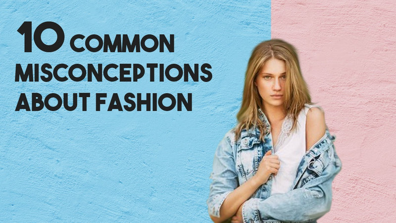 common misconceptions in fashion