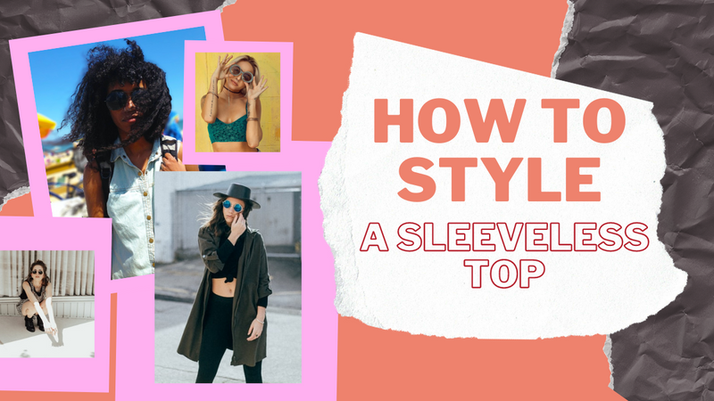 How to Style a Sleeveless Top