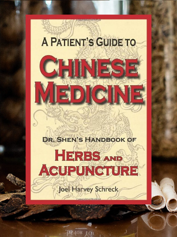 cover image of A Patient's Guide to Chinese Medicine: Dr. Shen's Handbook of Herbs and Acupuncture by Dr. Shen founder Joel Schreck