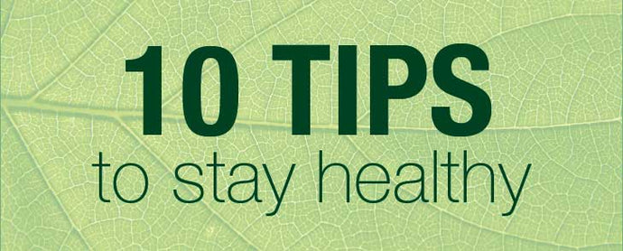10 TIPS TO KEEP YOU HEALTHY