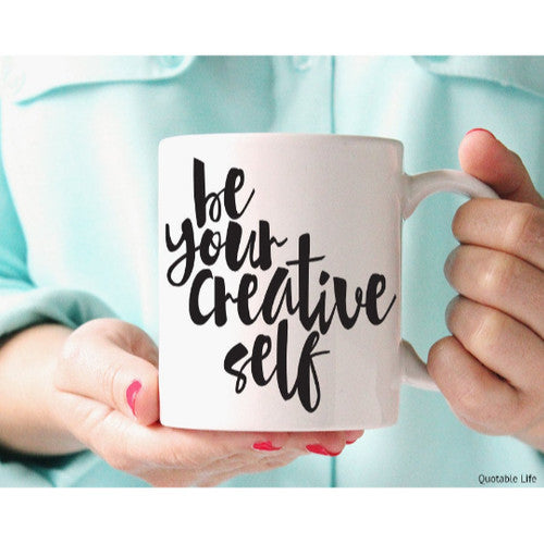 'Be Your Creative Self' Tea of Coffee Mug ~11oz
