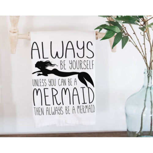 'Always Be A Mermaid' ~ Natural Flour Sack Tea Towel