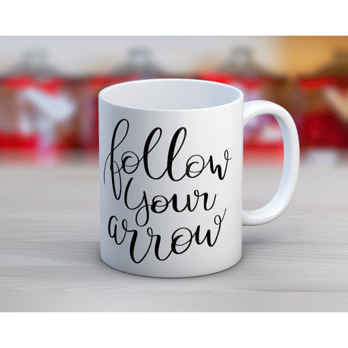 'Follow Your Arrow' Tea or Coffee Mug~ 15oz