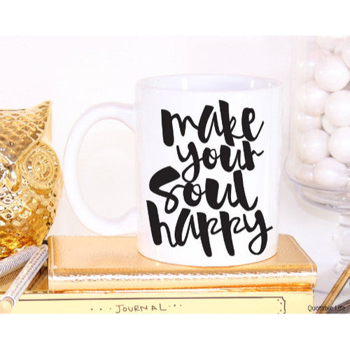 'Make Your Soul Happy'  Mug ~15oz Coffee / Tea Mug