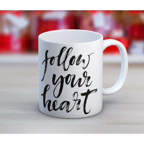 'Follow Your Heart' Tea or Coffee Mug ~15oz Coffee Mug