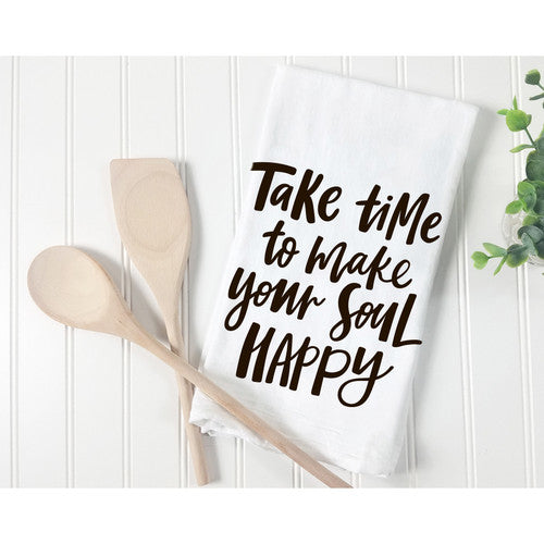 'Take Time to Make Your Soul Happy'~ Natural Flour Sack Tea Towel