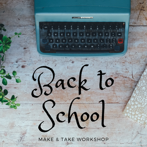 Back to School Make & Take Workshop
