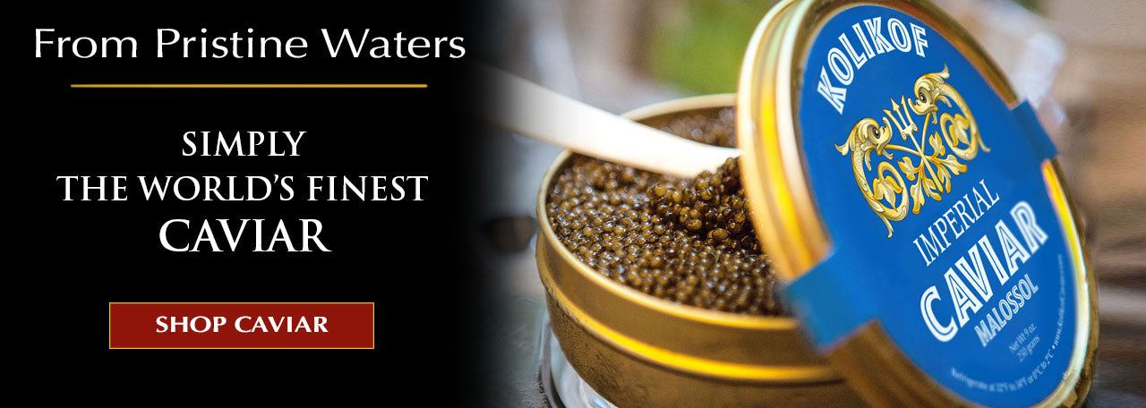 Buy Caviar at Kolikof.com. The World's Finest Sturgeon Caviar & Gourmet Food