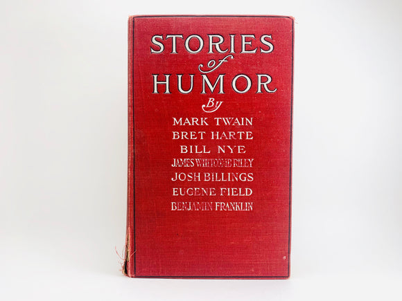 Stories of Humor in two parts, by Mark Twain, Bret Harte, Bill Nye, James Whitcomb Riley, Josh Billings, Eugene Field, Benjamin Franklin