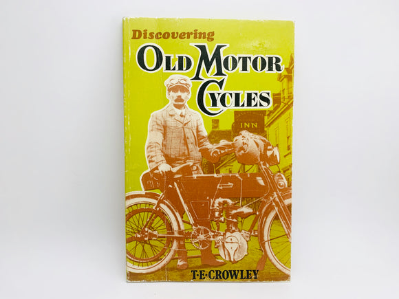 1981 Discovering Old Motor Cycles by T.E. Crowley