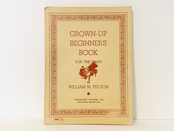 SOLD! 1935 Grown-Up Beginner's Book For The Piano by William M. Felton