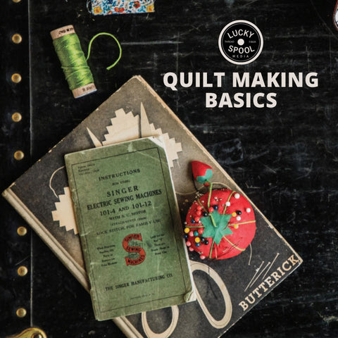 FREE PDF- Lucky Spool Quilt Making Basics