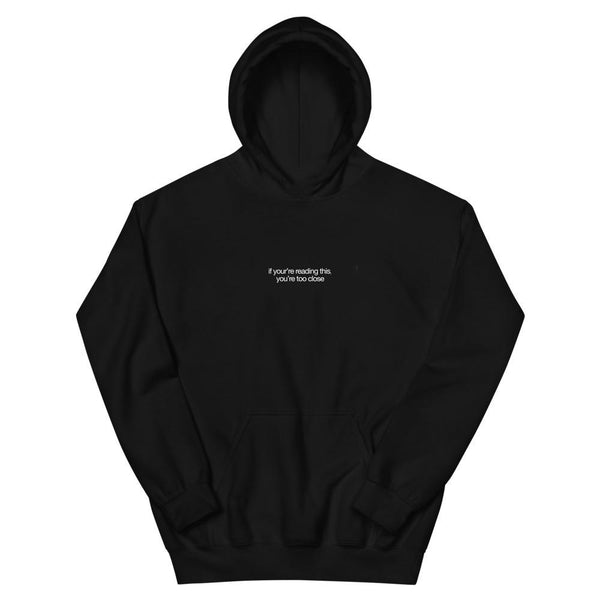 'If you're reading this you're too close' Unisex Hoodie