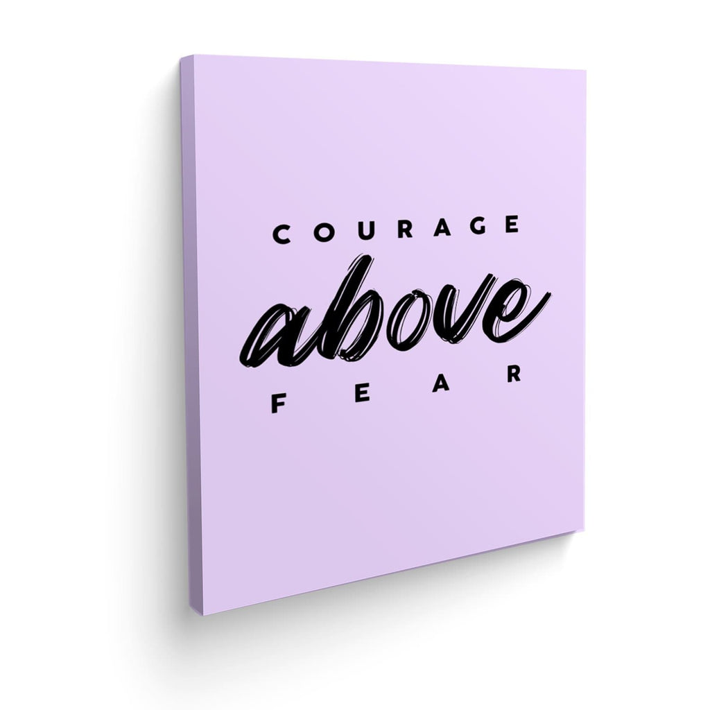 Canvas Courage above fear