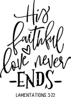 His Faithful Love Never Ends Ready To Press Sublimation Transfer