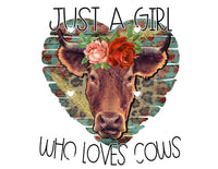 Just a Girl who Loves Cows Ready To Press Sublimation Transfer