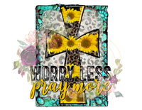 Worry Less Pray More Ready To Press Sublimation Transfer