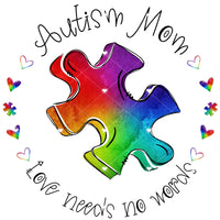 Autism Mom Love That needs no Words Ready To Press Sublimation Transfer